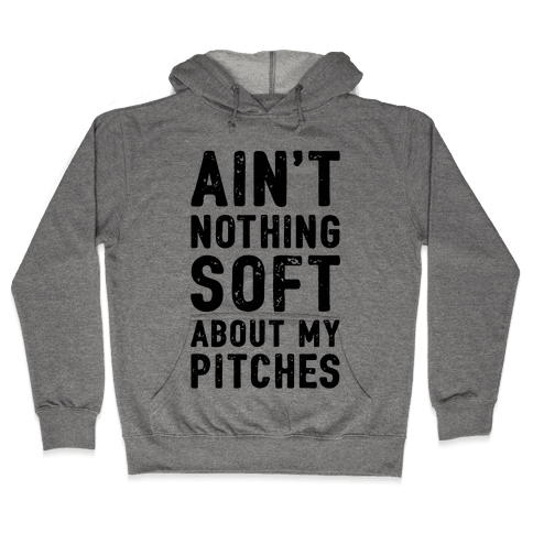 Ain't Nothing Soft About My Pitches Hooded Sweatshirt