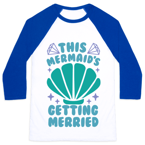 This Mermaid's Getting Merried Baseball Tee