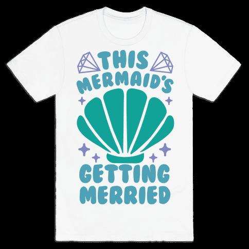 This Mermaid's Getting Merried Mens T-Shirt