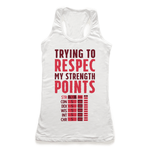 Trying to Respec My Strength Points  Racerback Tank Top
