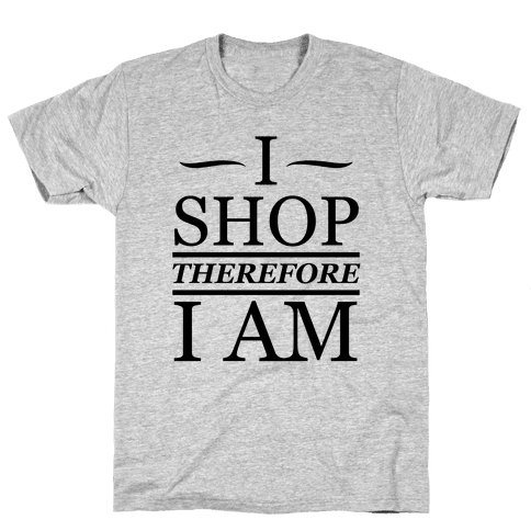 I Shop Therefore I Am Mens T-Shirt
