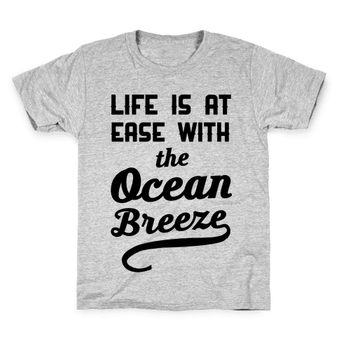 Life Is At Ease With The Ocean Breeze Kids T-Shirt
