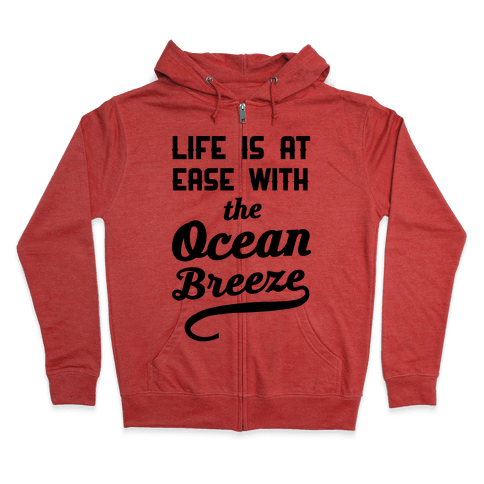 Life Is At Ease With The Ocean Breeze Zip Hoodie