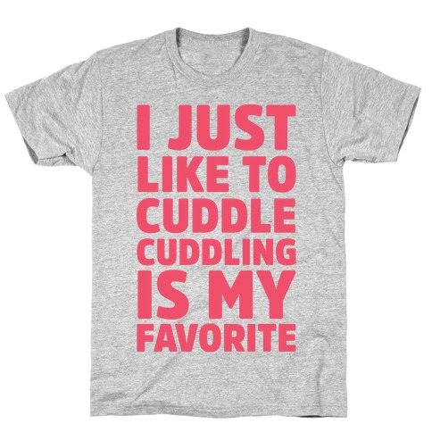 I Just Like To Cuddle Cuddling Is My Favorite T-Shirt