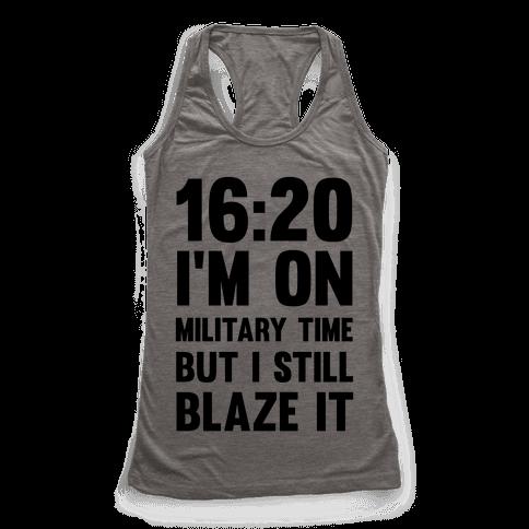 16:20 I'm On Military Time But I Still Blaze It Racerback Tank Top