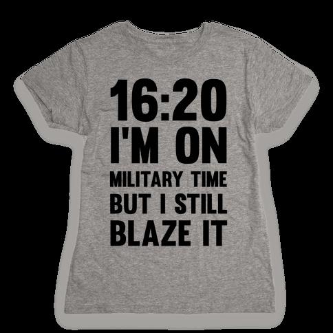 16:20 I'm On Military Time But I Still Blaze It Womens T-Shirt