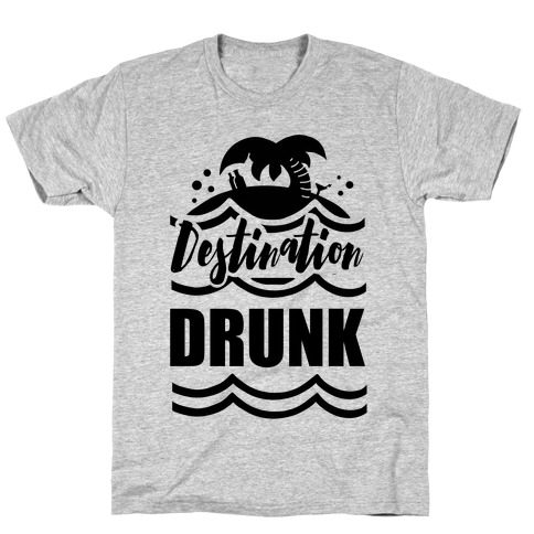 Destination Drunk T-Shirt