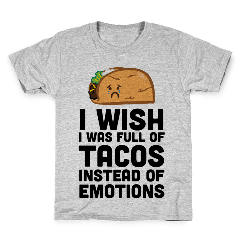 I Wish I Was Full Of Tacos Instead Of Emotions Kids T-Shirt