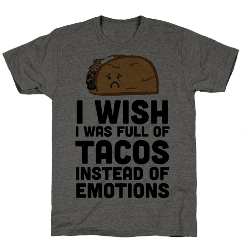 I Wish I Was Full Of Tacos Instead Of Emotions Mens T-Shirt