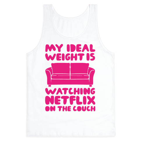 My Ideal Weight is Watching Netflix on the Couch Tank Top