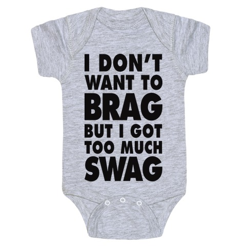 I Don't Want To Brag But I Got Too Much Swag Baby Onesy