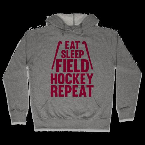 Eat Sleep Field Hockey Repeat Hooded Sweatshirt