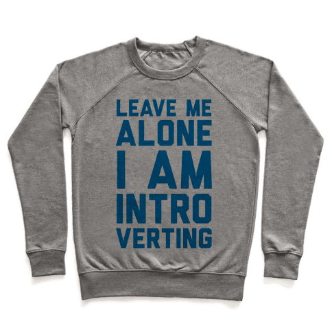Leave Me Alone I Am Introverting Pullover