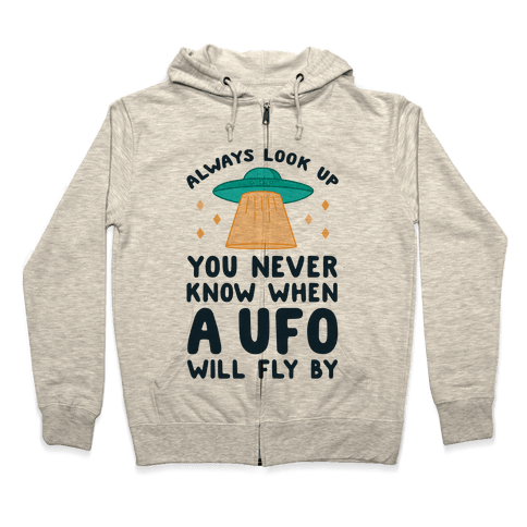 Always Look Up You Never Know When A UFO Will Fly By Zip Hoodie