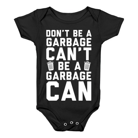 Don't Be A Garbage Can't Be A Garbage Can Baby Onesy