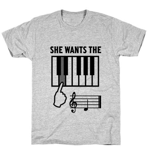 She Wants The D T-Shirt
