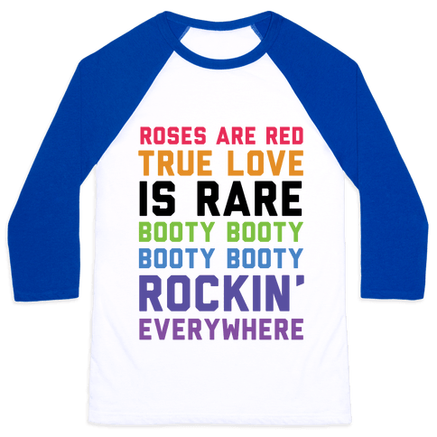 Roses Are Red and True Love is Rare Booty Booty Booty Booty Rockn' Everywhere Baseball Tee