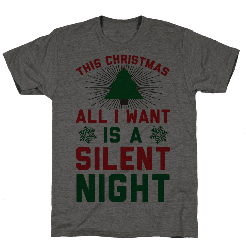 This Christmas All I Want Is A Silent Night Mens T-Shirt