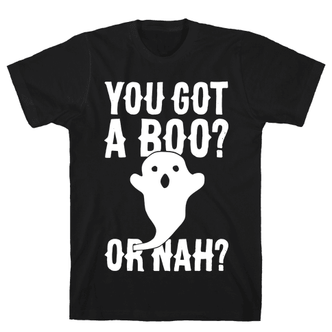 You Got A Boo? Or Nah? Mens T-Shirt