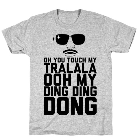 Oh You Touch My Tralala T-Shirt