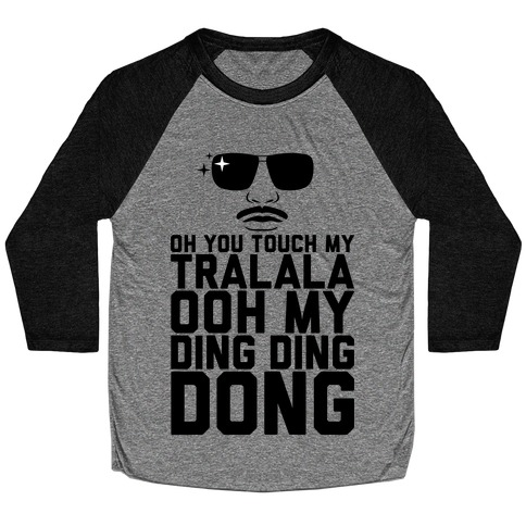 Oh You Touch My Tralala Baseball Tee