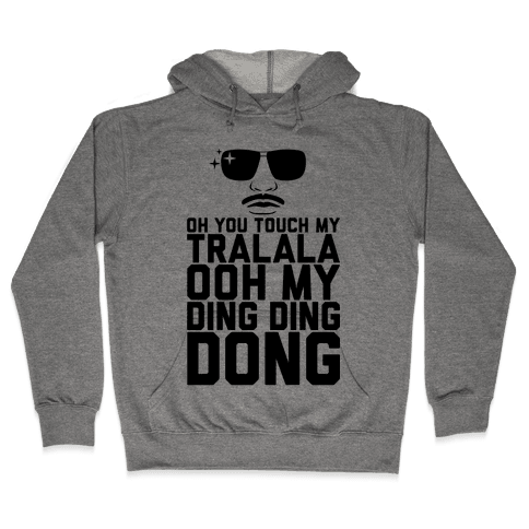 Oh You Touch My Tralala Hooded Sweatshirt