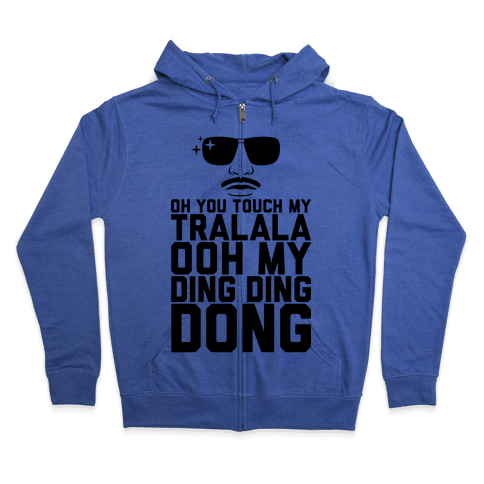 Oh You Touch My Tralala Zip Hoodie