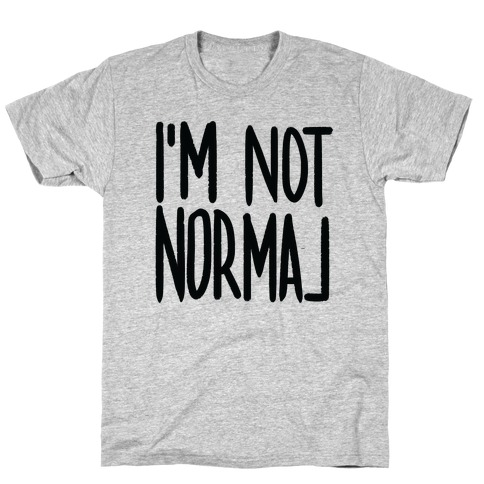 I'm Not Normal Mens T-Shirt