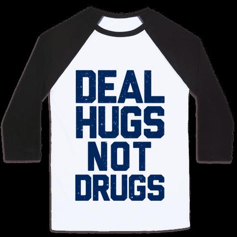 Deal Hugs Not Drugs Baseball Tee
