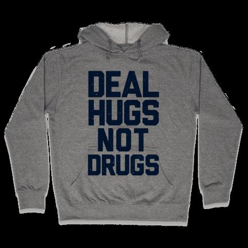Deal Hugs Not Drugs Hooded Sweatshirt