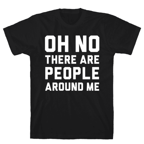 Oh No There Are People Around Me Mens T-Shirt
