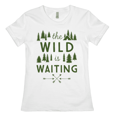 The Wild Is Waiting Womens T-Shirt