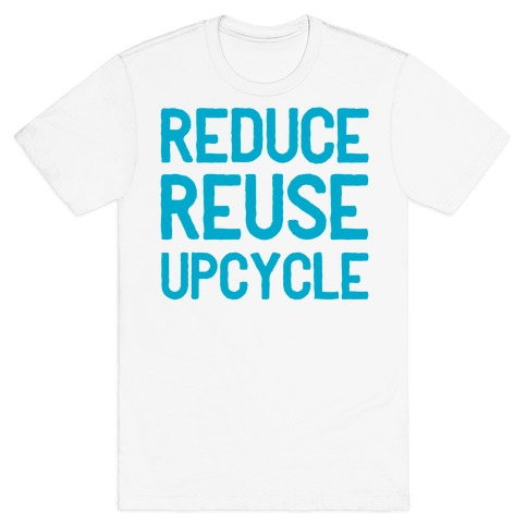 Reduce Reuse Upcycle T-Shirt