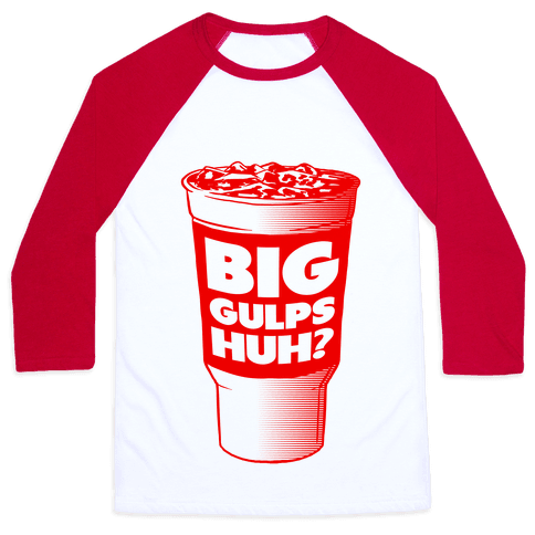 Big Gulps Huh? Baseball Tee