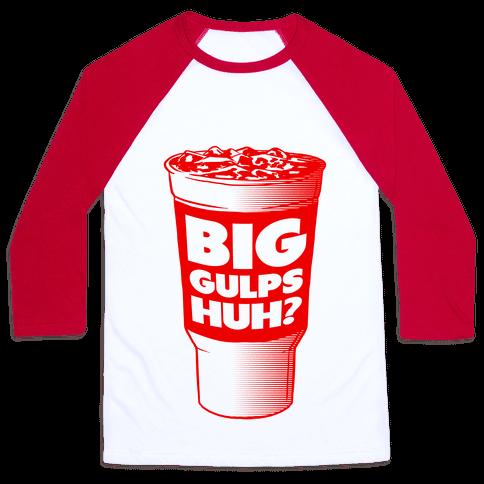 Big Gulps Huh? Baseball Tee