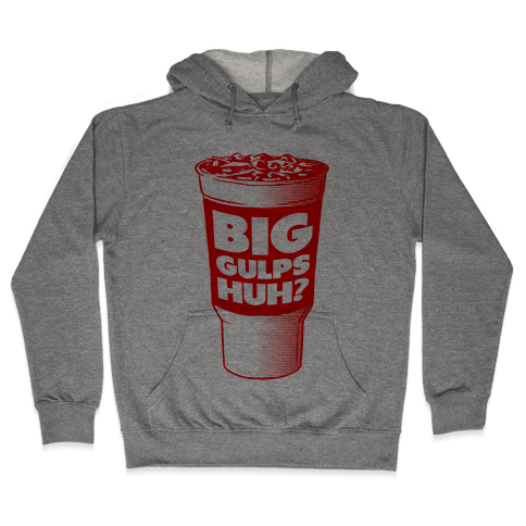 Big Gulps Huh? Hooded Sweatshirt