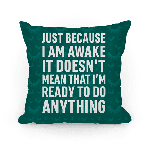 Just Because I'm Awake Doesn't Mean That I'm Ready To Do Anything