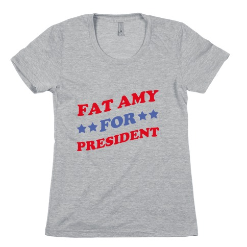 Fat Amy for President Womens T-Shirt