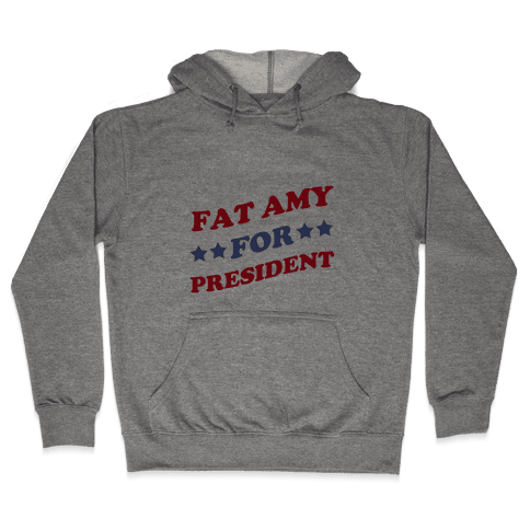 Fat Amy for President Hooded Sweatshirt