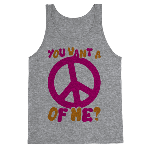 You Want A Peace Of Me? Tank Top