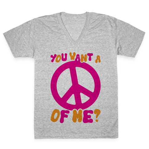 You Want A Peace Of Me? V-Neck Tee Shirt
