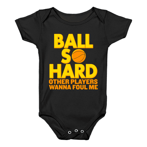 Ball So Hard Other Players Wanna Foul Me Baby Onesy