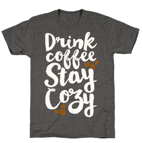Drink Coffee Stay Cozy T-Shirt