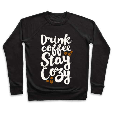Drink Coffee Stay Cozy Pullover