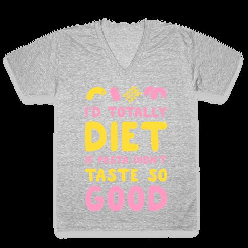 I'd Totally Diet if Pasta Didn't Taste so Good V-Neck Tee Shirt