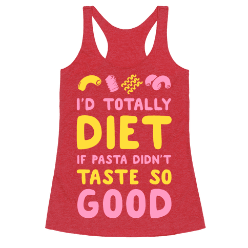 I'd Totally Diet if Pasta Didn't Taste so Good