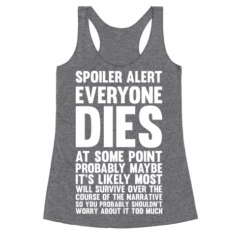Spoiler Alert Everyone Dies at Some Point Probably Maybe Racerback Tank Top