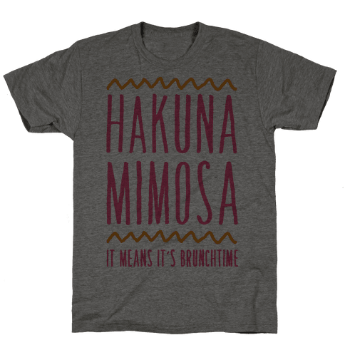 Hakuna Mimosa It Means It's Brunchtime Mens T-Shirt