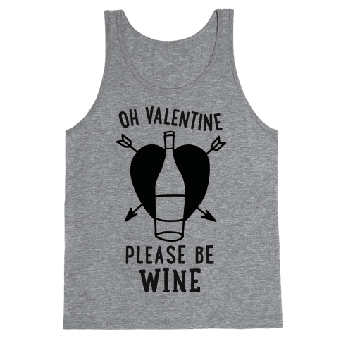 Oh Valentine, Please Be Wine Tank Top