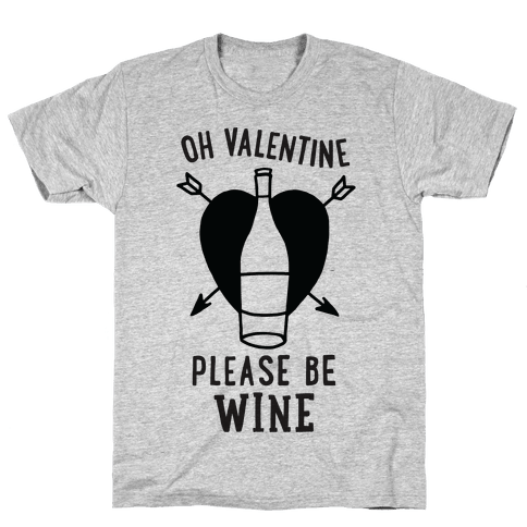 Oh Valentine, Please Be Wine Mens T-Shirt